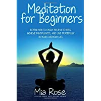 Meditation for Beginners: Learn How To Easily Relieve Stress, Achieve Mindfulness...