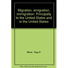 Migration, emigration, immigration: Principally to the United States and in the United States