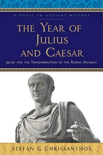 The Year of Julius and Caesar: 59 BC and the Transformation of the Roman Republic (Witness to Ancient History) por Stefan G. Chrissanthos
