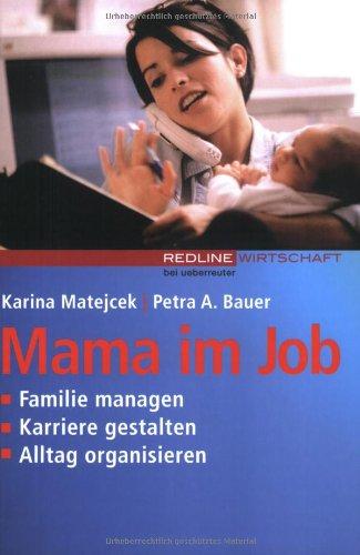 Mama im Job. Familie managen. Karriere gestalten. Alltag organisieren (Redline Wirtschaft bei ueberreuter)