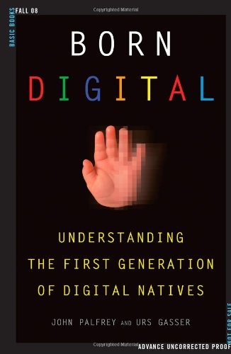 Born Digital: Understanding the First Generation of Digital Natives