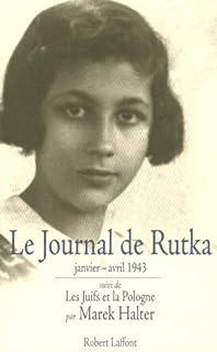 Le journal de Rutka; suivi de Ma soeur Rutka /  Zahava Sherz. Et de : Les juifs et la Pologne / Marek Halter, Laskier, Rutka