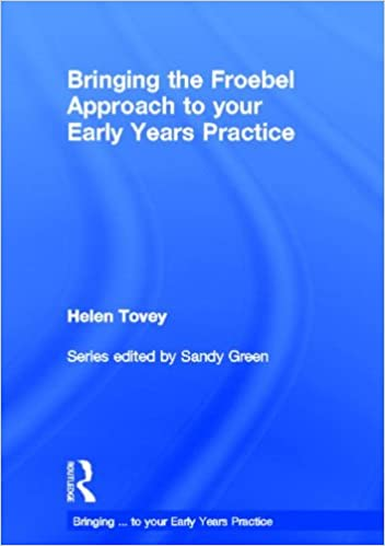bringing the froebel approach to your early years practice bringing to your early years practice