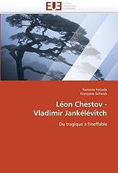 Léon Chestov - Vladimir Jankélévitch: Du tragique à l'ineffable (French Edition)