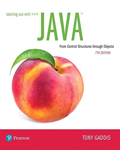 Starting Out with Java: From Control Structures through Objects (7th Edition) (What's New in Computer Science) by Pearson