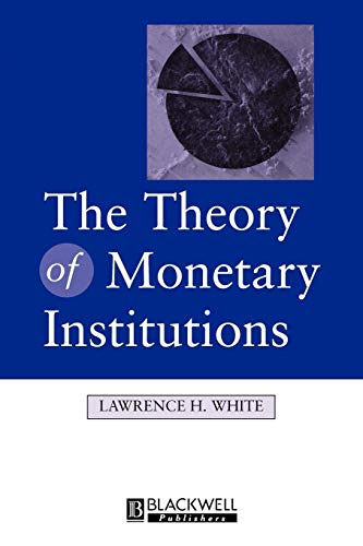 The Theory of Monetary Institutions (The Theory Of Money And Financial Institutions)