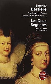 Les Reines de France au temps des Bourbons, tome 1 : Les deux régentes par Bertière