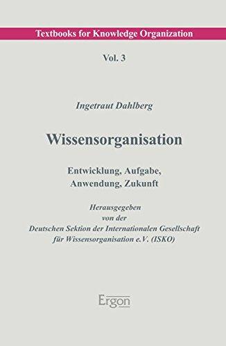 Wissensorganisation: Entwicklung, Aufgabe, Anwendung, Zukunft (Textbooks for Knowledge Organization)