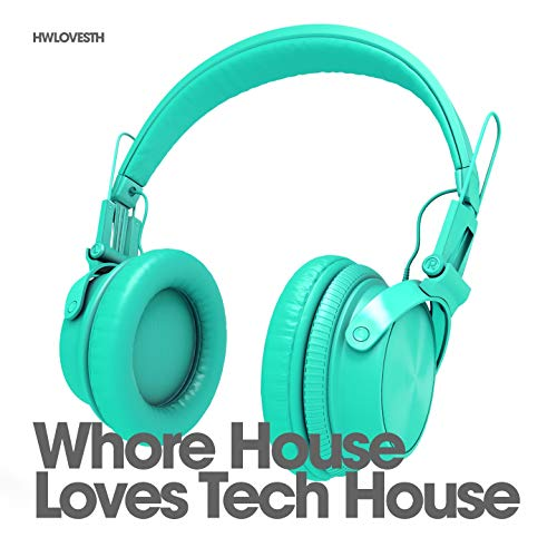 Whore House Loves Tech House [Explicit] - Music Tech House Love