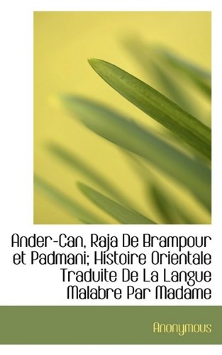 Ander-Can, Raja De Brampour et Padmani; Histoire Orientale Traduite De La Langue Malabre Par Madame pdf