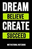 Dream Believe Create Succeed: Motivational Journal / Daily Notebook / Diary, Funny Inspirational Quotes (Lined, 6' x 9')