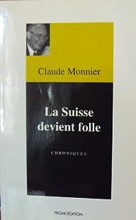 La Suisse devient folle : chroniques, Monnier, Claude