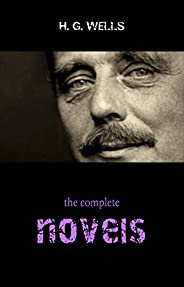 The Complete Novels of H. G. Wells (Over 55 Works: The Time Machine, The Island of Doctor Moreau, The Invisibl