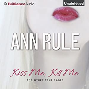 Kiss Me, Kill Me and Other True Cases Audiobook