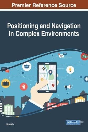 Positioning And Navigation In Complex Environments  Advances In Wireless Technologies And Telecommunication