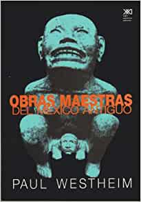 Obras maestras del Mexico antiguo (Spanish Edition): Paul Westheim