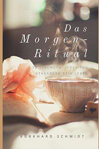 Das Morgen-Ritual: 30 Sekunden jeden Tag verändern dein Leben (Lebensfreude-Begeisterung, Band 1) Taschenbuch – 4. April 2017 Burkhard Schmidt Independently published 152099690X Body