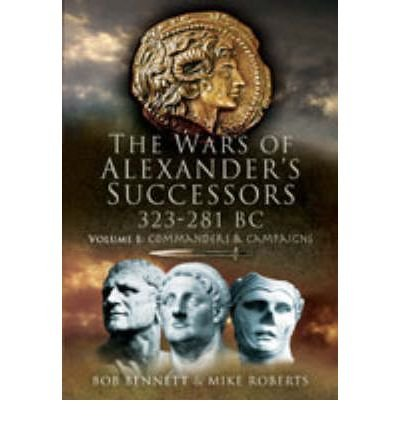 [(The Wars of Alexander's Successors 323 - 281 BC: Commanders and Campaigns v. 1)] [Author: Bob Bennett] published on (January, 2013) pdf