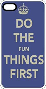 Do The Fun Things First White Plastic Case for Apple iPhone 5 or iPhone 5s by Maris's Diary
