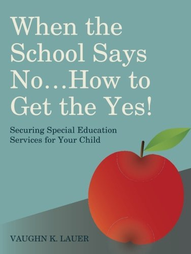 When the School Says No, How to Get the Yes!: Securing Special Education Services for Your Child by Lauer Vaughn K. (2013-10-21) Paperback
