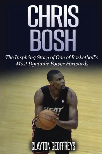 40ef80f607c4 Book Cover of Clayton Geoffreys - Chris Bosh  The Inspiring Story of One of  Basketball s
