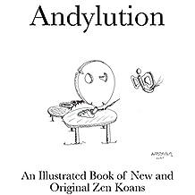 Andylution: An Illustrated Book of New and Original Zen Koans (Illustrated Zen Koans 1)