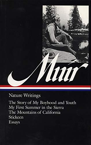 John Muir : Nature Writings: The Story of My Boyhood and Youth; My First Summer in the Sierra; The Mountains of Californ