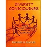 Diversity Consciousness (Opening Our Minds to People,Cultures, and Opportunities)