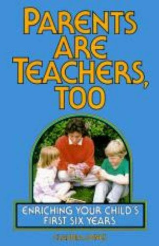 Parents Are Teachers Too: Enriching Your Child's First Six Years (Little Hands(r))