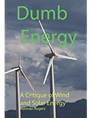 Dumb Energy: A Critique of Wind and Solar Energy