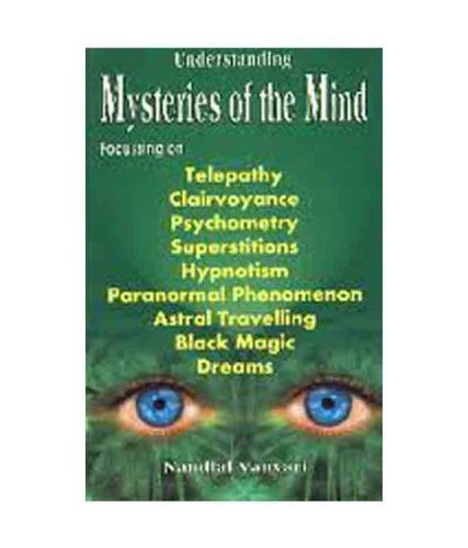 Understanding Mysteries of the Mind;Focussing on Telepathy, Clairvoyance, Psychometry, Superstitutions, Hypnotism, Paranormal Phenomenon, Astral Travelling, Black Magaic, Dreams PDF