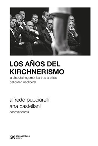 Los años del kirchnerismo: La disputa hegemónica tras la crisis del orden neoliberal (Sociología y Política) (Spanish - Plaza La Cumbre