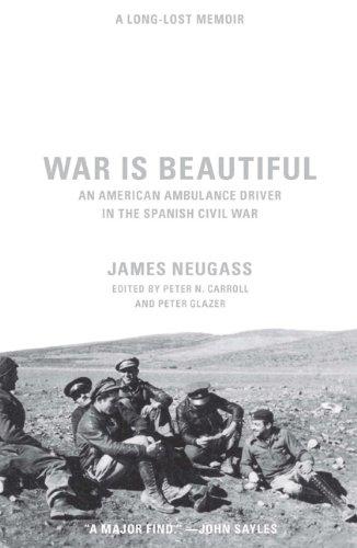 War Is Beautiful: An American Ambulance Driver in the Spanish Civil War: 0 por James Neugass