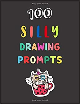 Silly Drawing Prompts 100 Creative Things Which You Ve Never Drawn Before Beenan Deji 9798630770257 Amazon Com Books When i started at the secondary level, i quickly realized my students needed to be. silly drawing prompts 100 creative