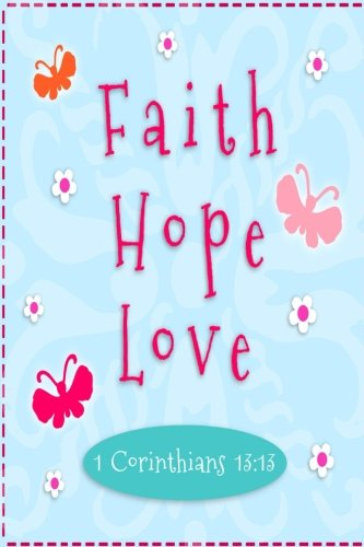 1 Corinthians 13:13 Faith Hope Love: Bible Verse Quote Cover Composition A5 Size Christian Gift Ruled Journal Notebook Diary To Write In For Sermon ... Paperback (Ruled 6x9 Journals) (Volume 80)