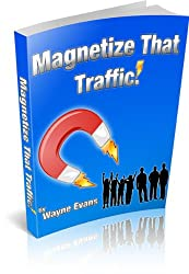 Magnetize That Traffic!: How to generate traffic for your lists.