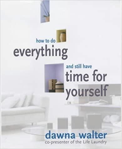 How to Do Everything and Still Have Time for Yourself by Dawna Walter (2003-12-05)