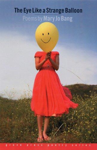 The Eye Like A Strange Balloon: Poems (Grover Press Poetry)