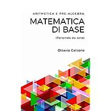 Matematica di base: Aritmetica e pre-algebra (partendo da zero) (Italian Edition)