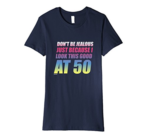 Womens Dont be jealous just because I look this good at 50 Tshirt Large Navy