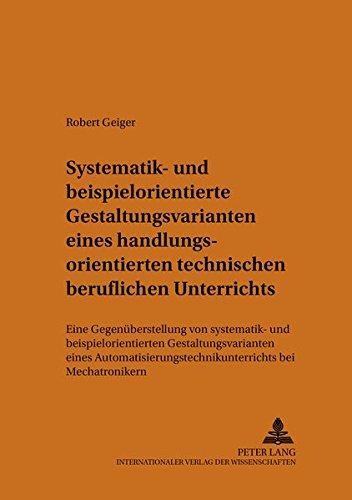 Geiger Of Austria (Systematik- und beispielorientierte Gestaltungsvarianten eines handlungsorientierten technischen beruflichen Unterrichts: Eine Gegenüberstellung von ... und Wirtschaftspädagogik) (German Edition))