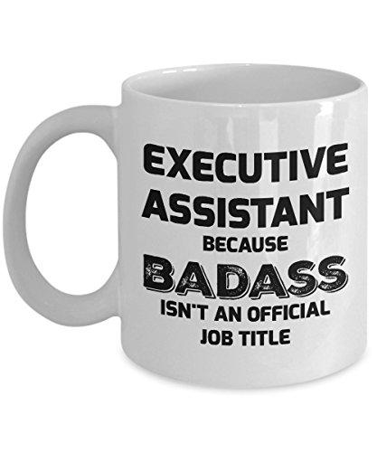 Executive Assistant Mug - Executive Assistant - Because Badass Isn't An Official Job Title - 11oz Ceramic White Novelty Coffee Mug - Executive Coffee Mug