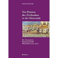 Der Prozess Der Zivilisation in Der Kleinstadt: Die Traunsteiner Kaufmannsfamilie Oberhueber (1600-1800)