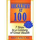 Healthy at One Hundred, Robert D. Willix, 0963962906