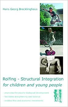 Rolfing - Structural Integration for children and young people by Brecklinghaus, Hans Georg (2012)