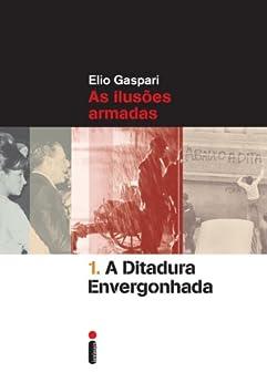 A ditadura envergonhada (Coleção Ditadura Livro 1) por [Gaspari, Elio]