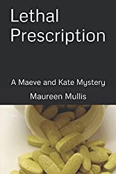 Lethal Prescription: A Maeve and Kate Mystery (A Maeve and Kate Cozy Mystery)