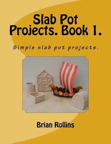 Slab Pot Projects. Book 1.: Simple slab pot (Slabs Container)