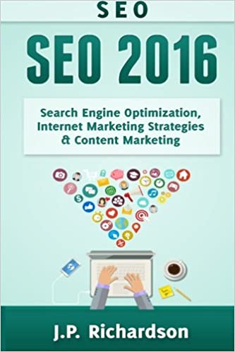 Seo: 2016: Search Engine Optimization, Internet Marketing Strategies & Content Marketing Google Adwords, Google Analytics, Wordpress, E-Mail Marketing, ...