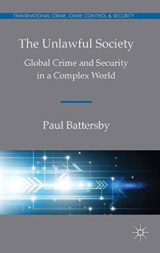 The Unlawful Society: Global Crime And Security In A Complex World (Transnational Crime, Crime Control And Security)
